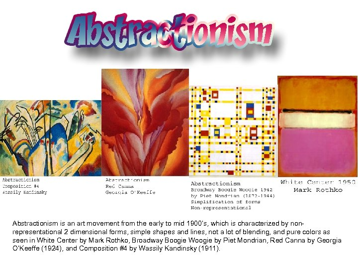 Abstractionism is an art movement from the early to mid 1900's, which is characterized