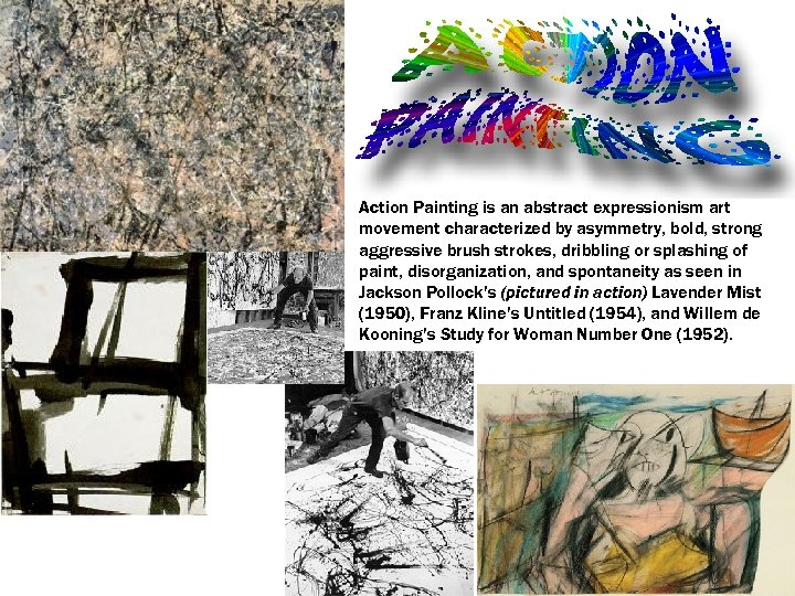 Action Painting is an abstract expressionism art movement characterized by asymmetry, bold, strong aggressive