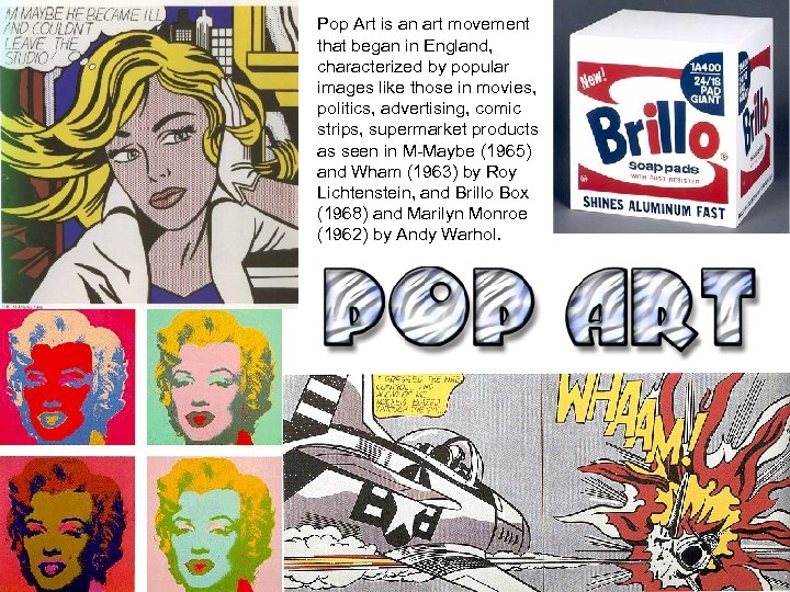 Pop Art is an art movement that began in England, characterized by popular images