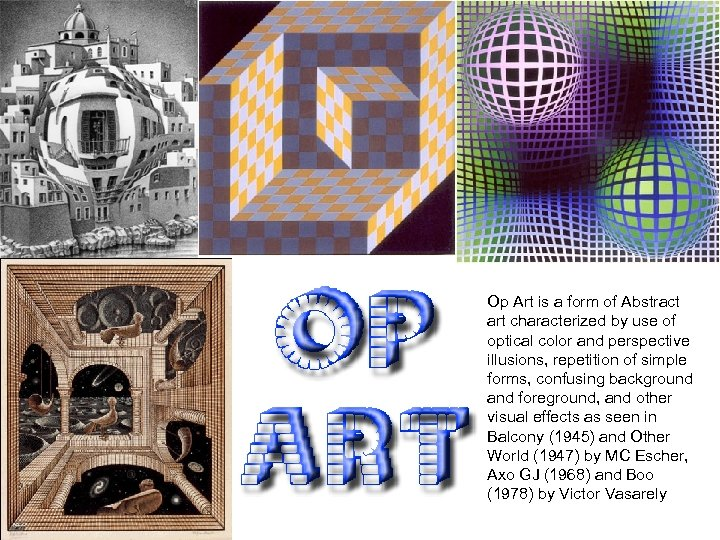 Op Art is a form of Abstract art characterized by use of optical color