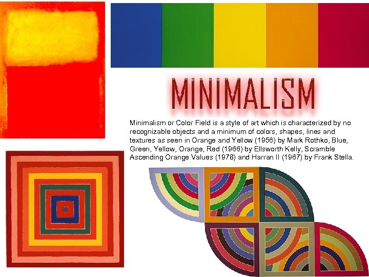 Minimalism or Color Field is a style of art which is characterized by no