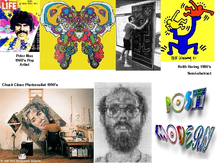 Peter Max 1960's Pop Artist Keith Haring 1980's Semi-abstract Chuck Close Photorealist 1990's