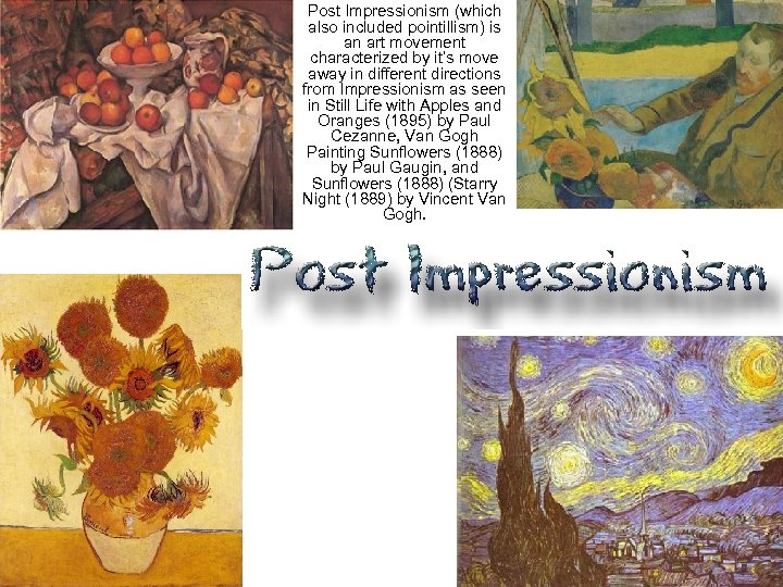 Post Impressionism (which also included pointillism) is an art movement characterized by it's move