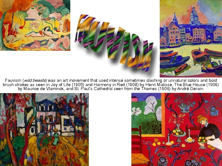 Fauvism (wild beasts) was an art movement that used intense sometimes clashing or unnatural
