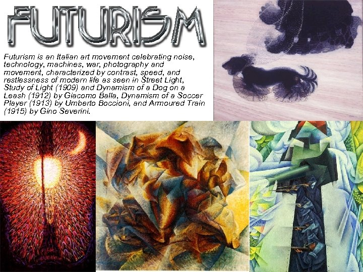 Futurism is an Italian art movement celebrating noise, technology, machines, war, photography and movement,