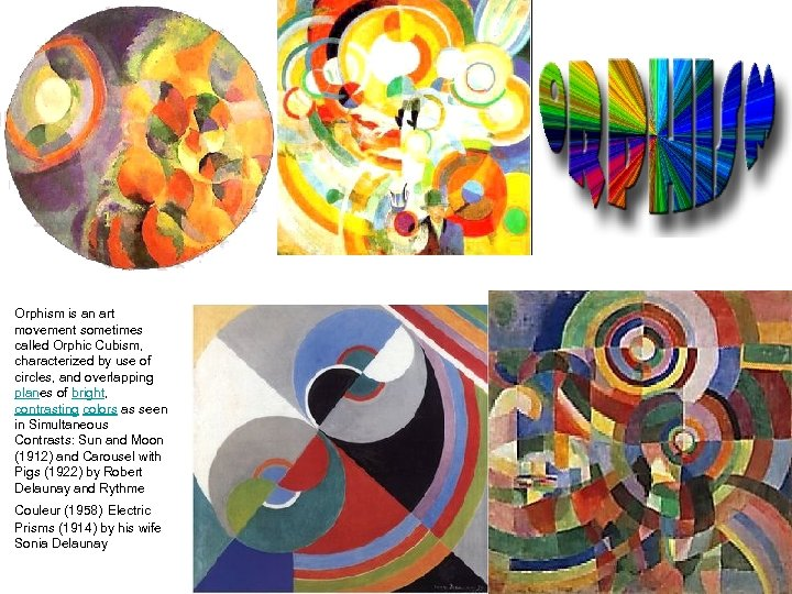 Orphism is an art movement sometimes called Orphic Cubism, characterized by use of circles,