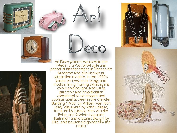 Art Deco (a term not used till the 1960's) is a Post WWI style