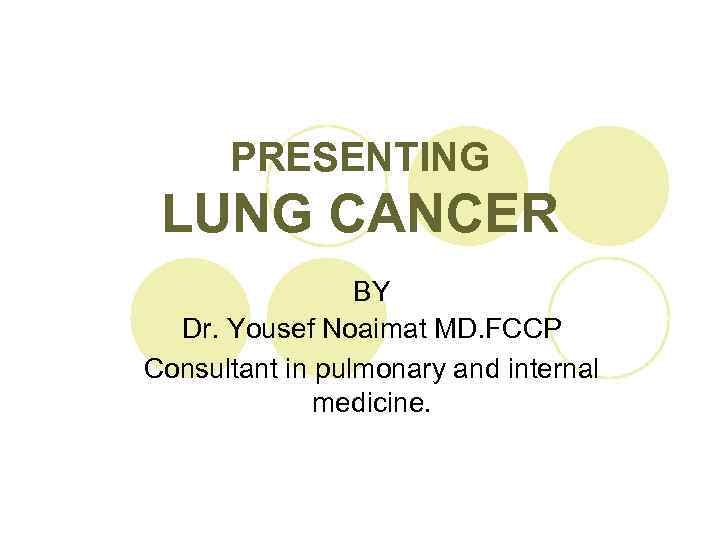 PRESENTING LUNG CANCER BY Dr. Yousef Noaimat MD. FCCP Consultant in pulmonary and internal