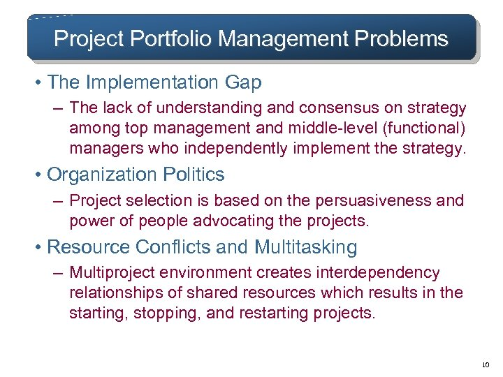 Project Portfolio Management Problems • The Implementation Gap – The lack of understanding and