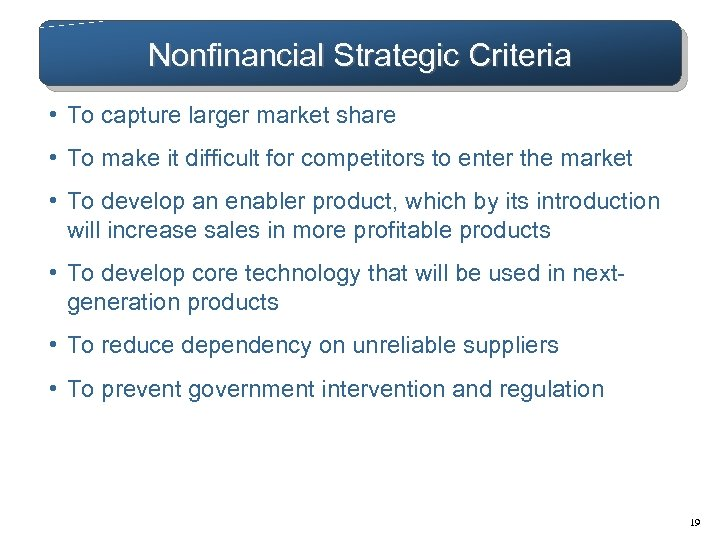 Nonfinancial Strategic Criteria • To capture larger market share • To make it difficult