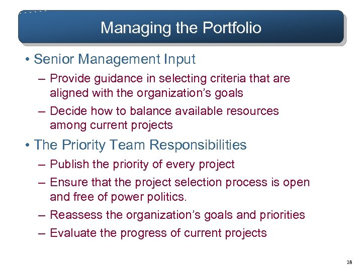 Managing the Portfolio • Senior Management Input – Provide guidance in selecting criteria that
