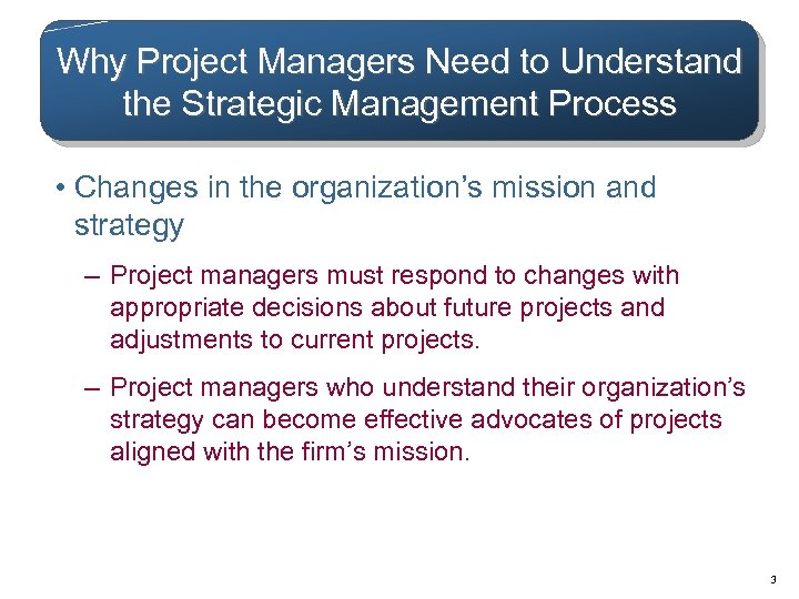 Why Project Managers Need to Understand the Strategic Management Process • Changes in the