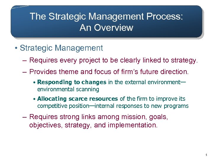 The Strategic Management Process: An Overview • Strategic Management – Requires every project to