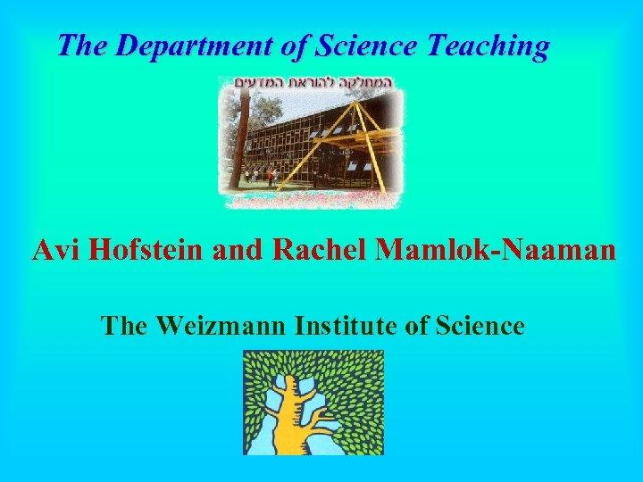 The Department of Science Teaching Avi Hofstein and Rachel Mamlok-Naaman The Weizmann Institute of