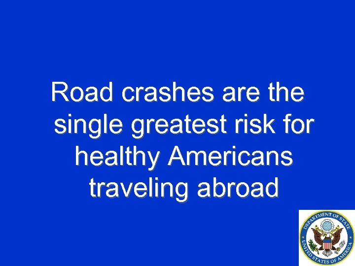 Road crashes are the single greatest risk for healthy Americans traveling abroad