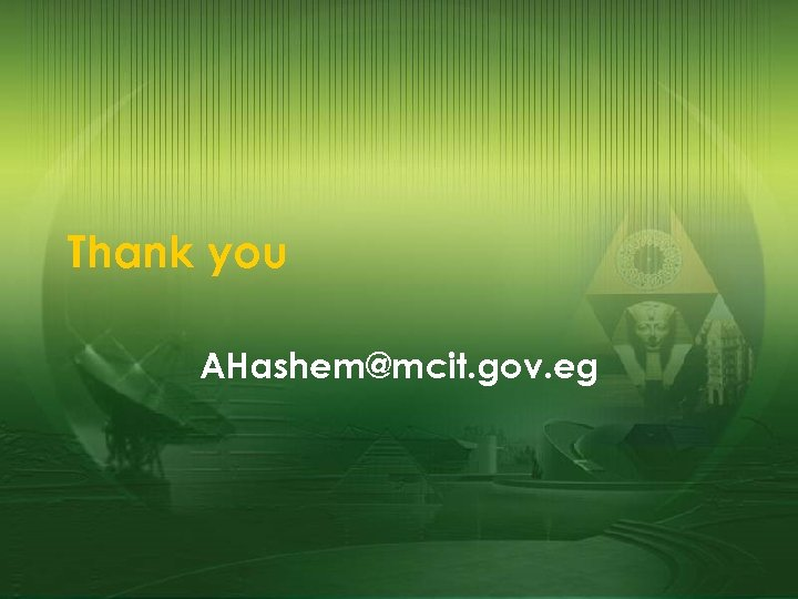 Thank you AHashem@mcit. gov. eg