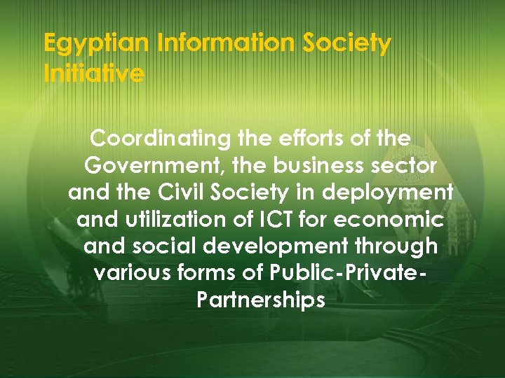 Egyptian Information Society Initiative Coordinating the efforts of the Government, the business sector and