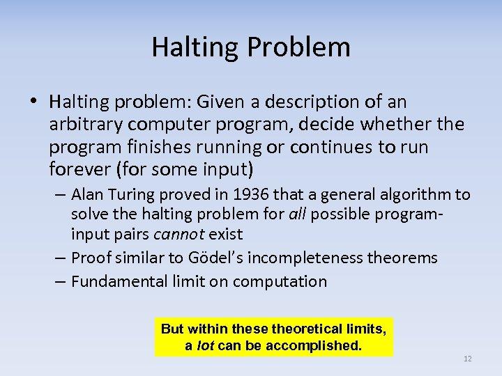 Halting Problem • Halting problem: Given a description of an arbitrary computer program, decide
