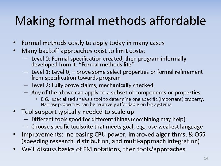 Making formal methods affordable • Formal methods costly to apply today in many cases