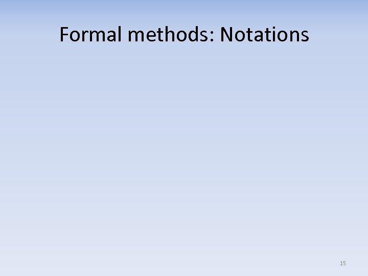 Formal methods: Notations 15