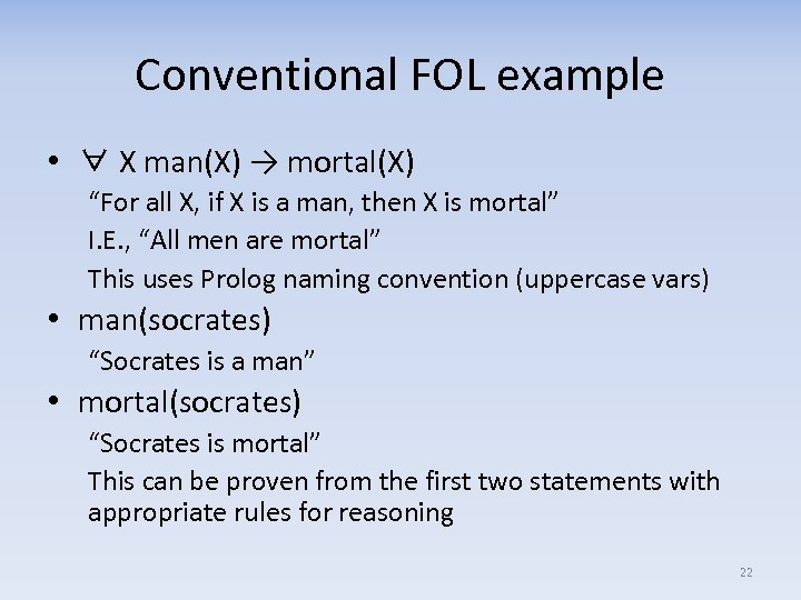 """Conventional FOL example • ∀ X man(X) → mortal(X) """"For all X, if X"""