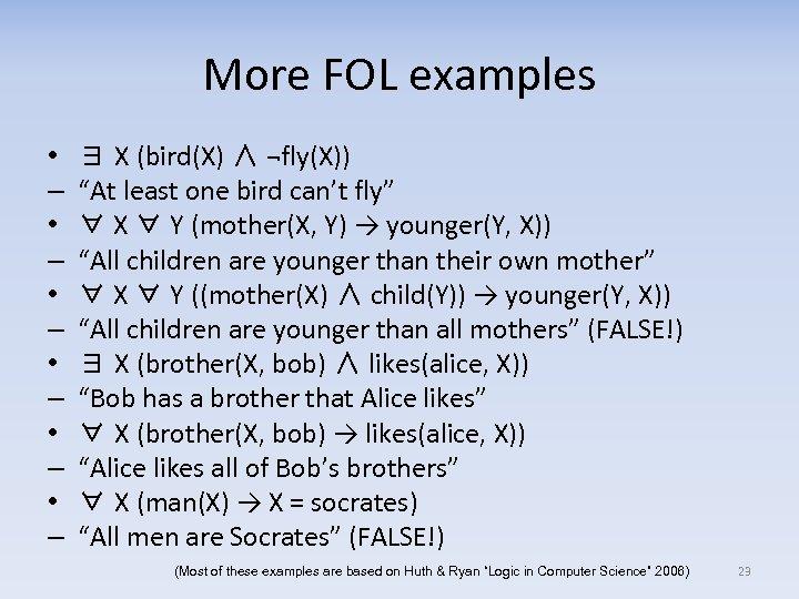 More FOL examples • – • – • – ∃ X (bird(X) ∧ ¬fly(X))