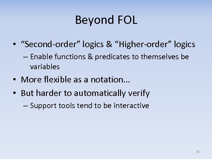 """Beyond FOL • """"Second-order"""" logics & """"Higher-order"""" logics – Enable functions & predicates to"""