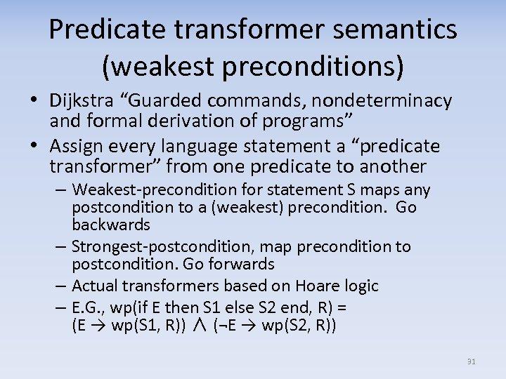 "Predicate transformer semantics (weakest preconditions) • Dijkstra ""Guarded commands, nondeterminacy and formal derivation of"