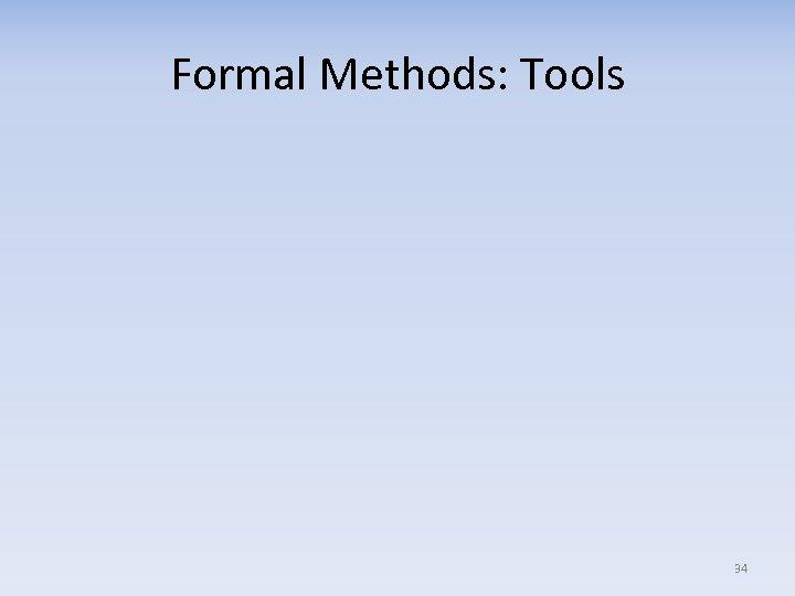 Formal Methods: Tools 34
