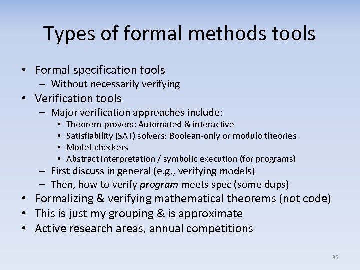 Types of formal methods tools • Formal specification tools – Without necessarily verifying •