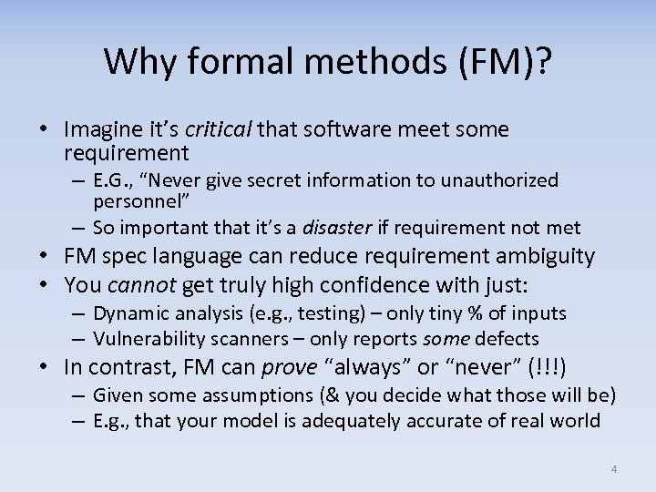Why formal methods (FM)? • Imagine it's critical that software meet some requirement –