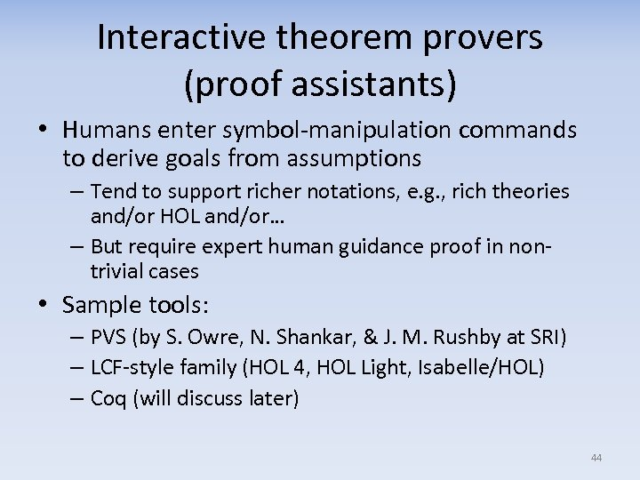 Interactive theorem provers (proof assistants) • Humans enter symbol-manipulation commands to derive goals from