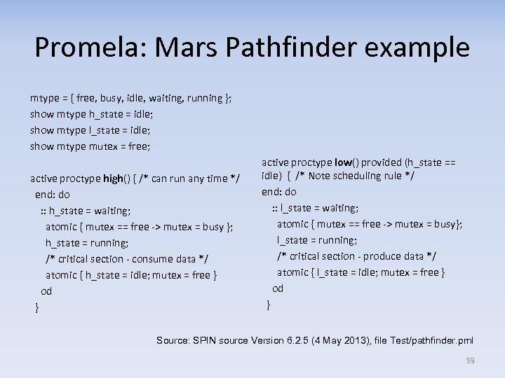 Promela: Mars Pathfinder example mtype = { free, busy, idle, waiting, running }; show
