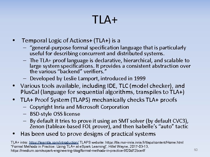 """TLA+ • Temporal Logic of Actions+ (TLA+) is a – """"general-purpose formal specification language"""