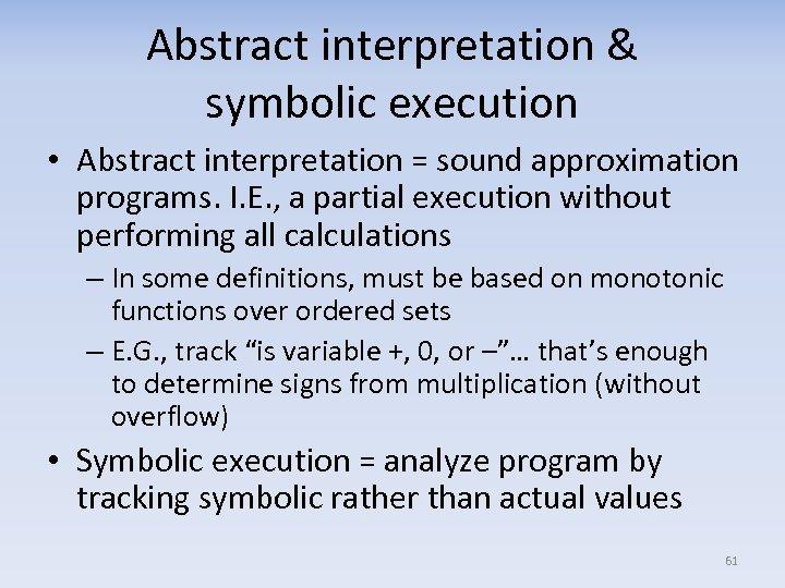 Abstract interpretation & symbolic execution • Abstract interpretation = sound approximation programs. I. E.