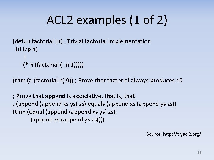 ACL 2 examples (1 of 2) (defun factorial (n) ; Trivial factorial implementation (if