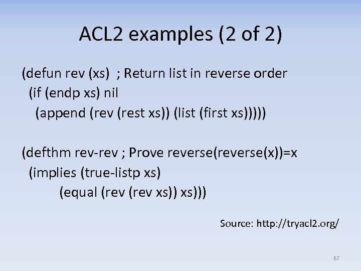 ACL 2 examples (2 of 2) (defun rev (xs) ; Return list in reverse