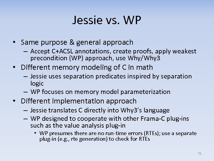 Jessie vs. WP • Same purpose & general approach – Accept C+ACSL annotations, create