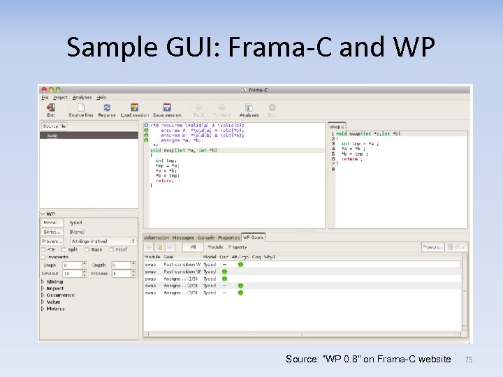 "Sample GUI: Frama-C and WP Source: ""WP 0. 8"" on Frama-C website 75"