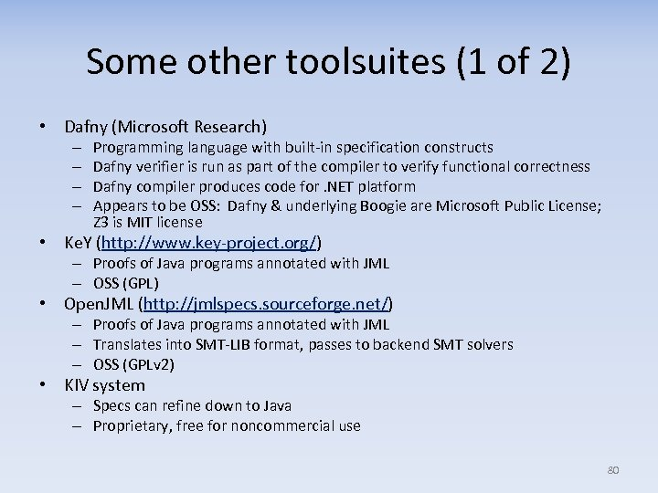 Some other toolsuites (1 of 2) • Dafny (Microsoft Research) – – Programming language
