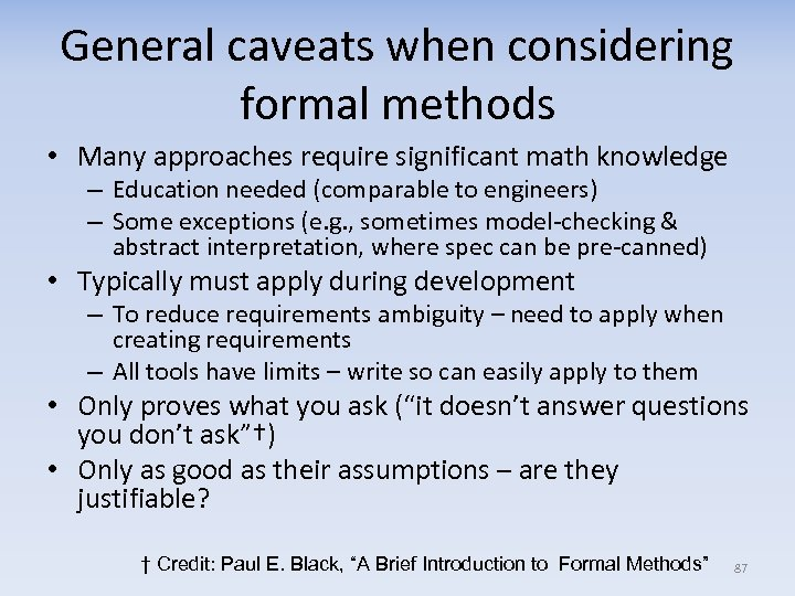General caveats when considering formal methods • Many approaches require significant math knowledge –