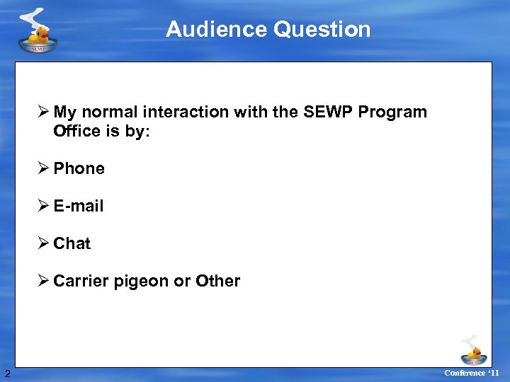 Audience Question Ø My normal interaction with the SEWP Program Office is by: Ø