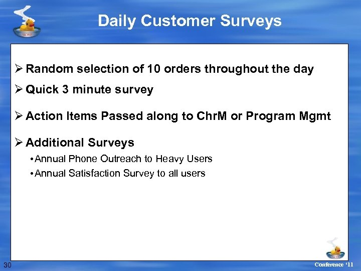 Daily Customer Surveys Ø Random selection of 10 orders throughout the day Ø Quick