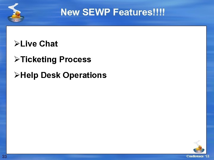 New SEWP Features!!!! ØLive Chat ØTicketing Process ØHelp Desk Operations 33 Conference ' 11
