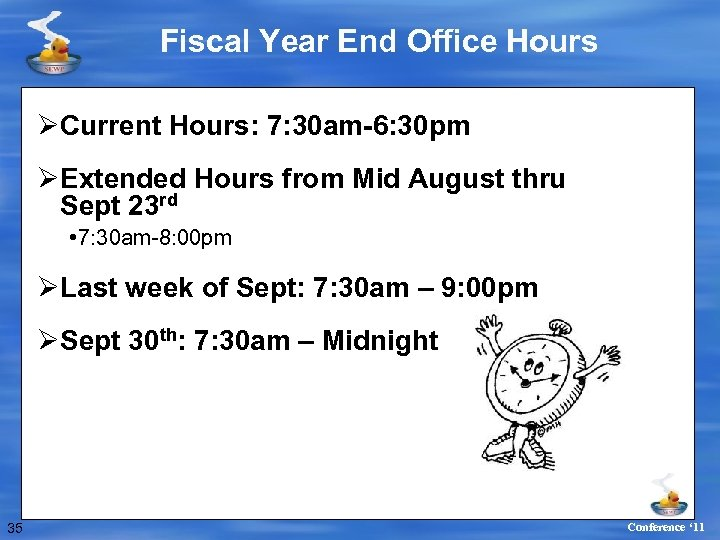 Fiscal Year End Office Hours ØCurrent Hours: 7: 30 am-6: 30 pm ØExtended Hours