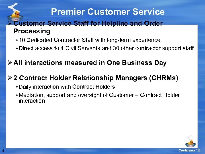 Premier Customer Service Ø Customer Service Staff for Helpline and Order Processing • 10