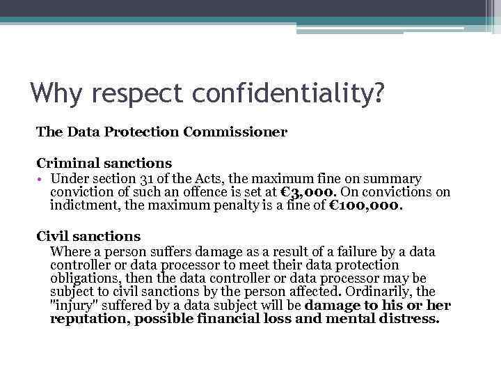 Why respect confidentiality? The Data Protection Commissioner Criminal sanctions • Under section 31 of