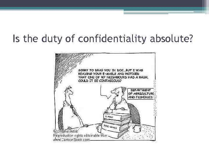Is the duty of confidentiality absolute?