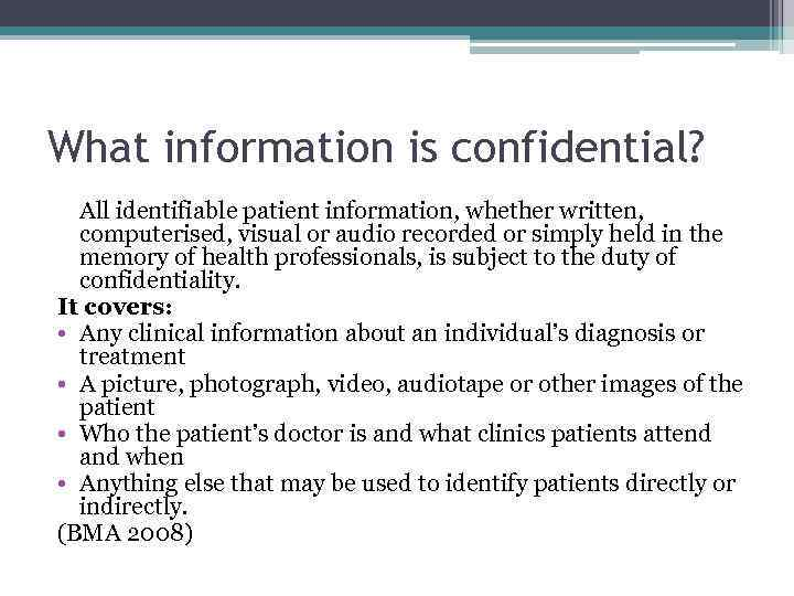 What information is confidential? All identifiable patient information, whether written, computerised, visual or audio