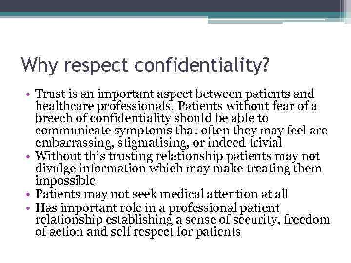Why respect confidentiality? • Trust is an important aspect between patients and healthcare professionals.
